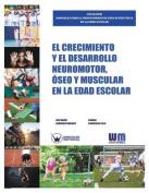 El Crecimiento y El Desarrollo Neuromotor, Oseo y Muscular En La Edad Escolar [Spanish]