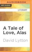 A Tale of Love, Alas [Audio]
