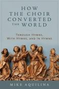 How the Choir Converted the World