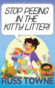 Stop Peeing in the Kitty Litter!