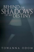 Behind the Shadows of My Destiny