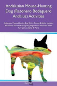 Andalusian Mouse-Hunting Dog (Ratonero Bodeguero Andaluz) Activities Andalusian Mouse-Hunting Dog Tricks, Games & Agility Includes  : Andalusian Mouse-Hunting Dog Beginner to Advanced Tricks, Fun Games, Agility & More