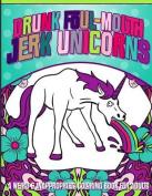 Drunk Foul-Mouth Jerk Unicorns