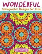 Wonderful Spirographic Designs for Kids - Relaxing Coloring for Kids Edition