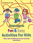 Fun & Easy Activities for Kids  : Mazes, Spot the Difference & Color by Number Activity Book - Activity Ideas for Toddlers
