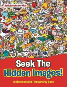 Seek the Hidden Images! a Kids Look and Find Activity Book