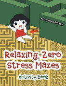 Relaxing, Zero Stress Mazes Activity Book