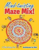 Mind-Twisting Maze Mix! a Kids Activity Book
