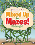 Mixed Up in Mazes! Kids Activity Book