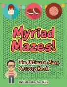 Myriad Mazes! the Ultimate Maze Activity Book