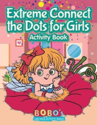 Extreme Connect the Dots for Girls Activity Book