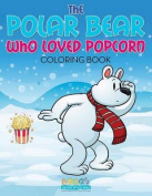 The Polar Bear Who Loved Popcorn Coloring Book