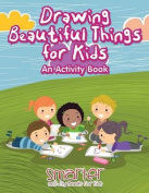 Drawing Beautiful Things for Kids, an Activity Book
