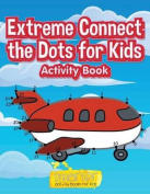 Extreme Connect the Dots for Kids Activity Book