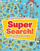 Super Search! a Kids Maze Activity Book