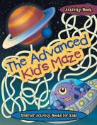The Advanced Kid's Maze Activity Book