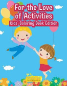 For the Love of Activities Kids' Coloring Book Edition