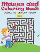 Mazes and Coloring Book - Double the Fun Activity Book