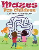 Mazes for Children - Super Fun Activity Book