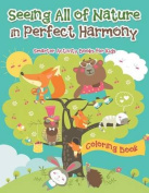 Seeing All of Nature in Perfect Harmony Coloring Book
