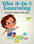 The 3-In-1 Learning Activity Book for Kids