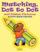 Matching, Dot to Dot and Hidden Pictures Activity Book for Kids