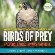 Wildlife Animals Encyclopedia for Kids - Birds of Prey (Falcon, Eagle, Hawks and More) - Children's Biological Science of Wildlife Books
