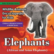 Wildlife Animals Encyclopedia for Kids - Elephants (African and Asian Elephants) - Children's Biological Science of Wildlife Books