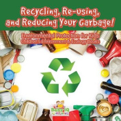 Recycling, Re-Using, and Reducing Your Garbage! Environmental Protection for Kids - Children's Environment & Ecology Books