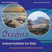 Oceans - Animal Habitats for Kids! Environment Where Wildlife Lives - Children's Environment Books