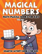 Magical Numbers - Math Puzzle Books for Kids Volume 4