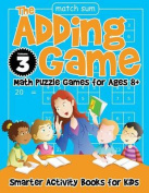 The Adding Game - Math Puzzle Games for Ages 8+ Volume 3