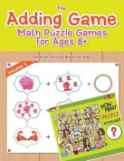 The Adding Game - Math Puzzle Games for Ages 8+ Volume 5