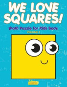 We Love Squares! - Math Puzzle for Kids Book - Volume 1