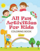 All Fun Activities for Kids Coloring Book