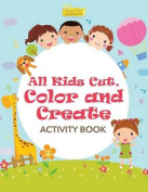 All Kids Cut, Color and Create Activity Book