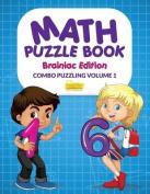 Math Puzzle Book - Brainiac Edition - Combo Puzzling Volume 1