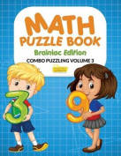 Math Puzzle Book - Brainiac Edition - Combo Puzzling Volume 3