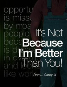 It's Not Because I'm Better Than You