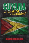 Guyana--For the Taking or the Making?