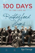 100 Days in the Life of Rutherford Hayes