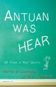 Antuan Was Hear