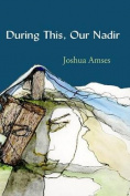 During This, Our Nadir