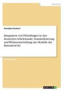Integration Von Fluchtlingen in Den Deutschen Arbeitsmarkt. Standardisierung Und Weiterentwicklung Des Modells Der Beiersdorf AG [GER]