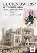 Lucknow 1857: A Terrible Siege