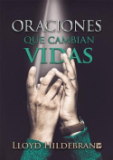Oraciones Que Cambian Vidas=prayers That Change Things Oraciones Que Cambian Vidas=prayers That Change Things [Spanish]