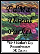 Mother's Day Remembrance - DK Designs EdMar thread pkt #3848