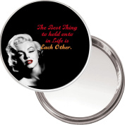 "Yummy Grandmummy Makeup Button Mirror With Marilyn Monroe Image ""The Best Thing To Hold Onto In Life Is Each Other"""