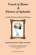 Vessels of Honor & Flowers of Splendor  : Discovering Your Unique Creation