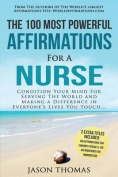 Affirmation - The 100 Most Powerful Affirmations for a Nurse - 2 Amazing Affirmative Books Included for Chronic Fatigue & Immigration  : Condition Your Mind for Serving the World and Making a Difference